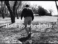 'Bout no wheelchair