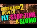 Borderlands 2: How to Fly, Stop/Slow Time, and Walk Through Walls! Super Fun Time Guide!
