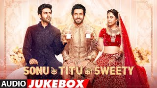 Sonu Ke Titu Ki Sweety | Audio Jukebox