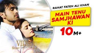 Main Tenu Samjhawan Ki | Rahat Fateh Ali Khan