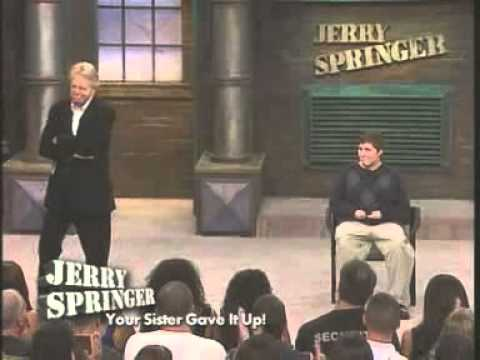 Your Sister Gave It Up! (The Jerry Springer Show)