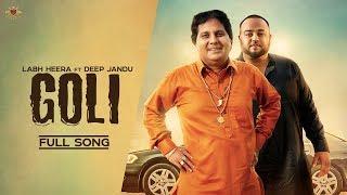 GOLI  - Labh Heera Ft. Deep Jandu (OFFICIAL VIDEO) Harf Cheema  Karan Aujla