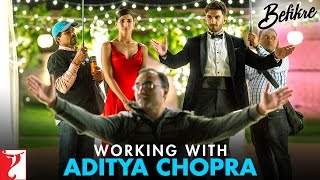 Working with Aditya Chopra - Befikre