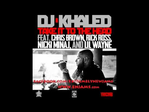 DJ Khaled Ft. Rick Ross, Nicki Minaj, Lil Wayne & Chris Brown - Take It To The Head
