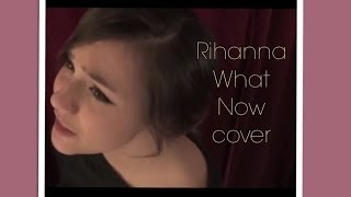 Rihanna What Now  cover by Raisia Rue