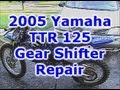 2005 Yamaha TTR 125 Shifter Repair