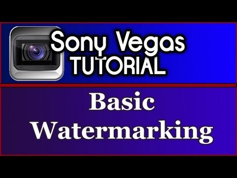 Sony Vegas | Basic Watermarking Tutorial (recorded in Sony Vegas Pro 11)