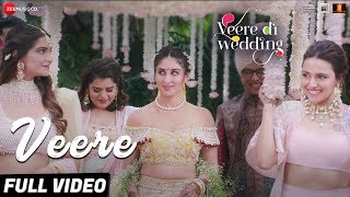 Veere - Full Video | Veere Di Wedding