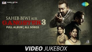 Saheb Biwi Aur Gangster 3 Jukebox