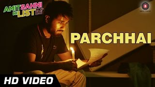 Amit Sahni Ki List - Parchhai Official Video