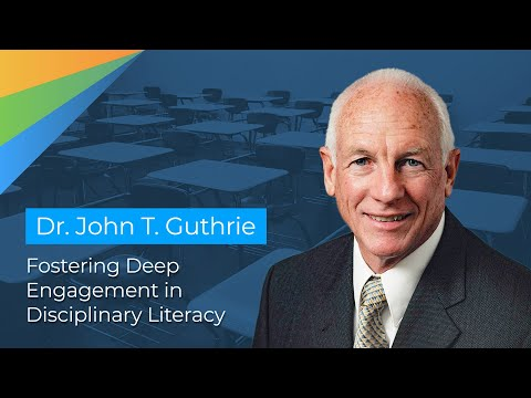 Dr. John T. Guthrie: Fostering Deep Engagement in Disciplinary Literacy - UC3wuEbCPgBcFIAou7p43gnw