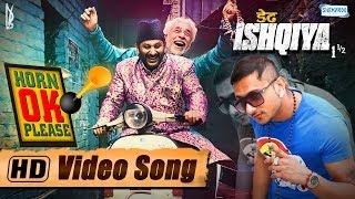 Horn OK Please Feat.Yo Yo Honey Singh & Sukhwinder - Dedh Ishqiya