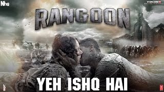 Yeh Ishq Hai Video Song - Rangoon