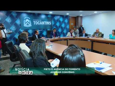 Notícia da Hora - Convênio FIETO e Agência Fomento