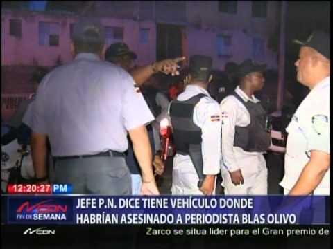 Jefe PN dice tiene vehículo donde habrían asesinado a periodista Blas Olivo