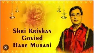 SHRI KRISHNA GOVIND HARE MURARI  BEST DEVOTIONAL SONG BY JAGJIT SINGH ( FULL SONG)
