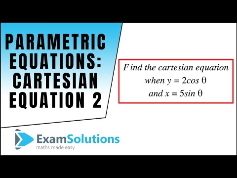 Parametric Equations : Converting to Cartesian form (2) : ExamSolutions