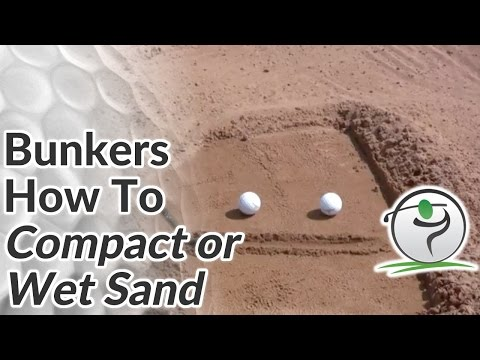 How To Play Bunker Shots From Wet Sand / Compact Sand
