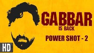 Gabbar is Back - Power Shot - 2