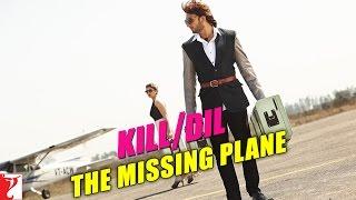 Kill Dil Leaks - The Missing Plane