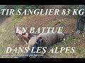Tir sanglier 83 kg en battue (Alpes)