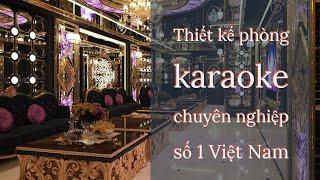 Thiết kế phòng karaoke chuyên nghiệp số 1 Việt Nam