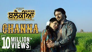 Channa  Mannat Noor, Feroz Khan  Dev Kharoud, Ihana Dhillon  Blackia Movie new punjabi Song 2019