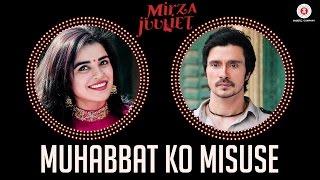 Muhabbat Ko Misuse - Mirza Juuliet