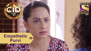 Your Favorite Character  Purvi Is Empathetic Towards People  CID