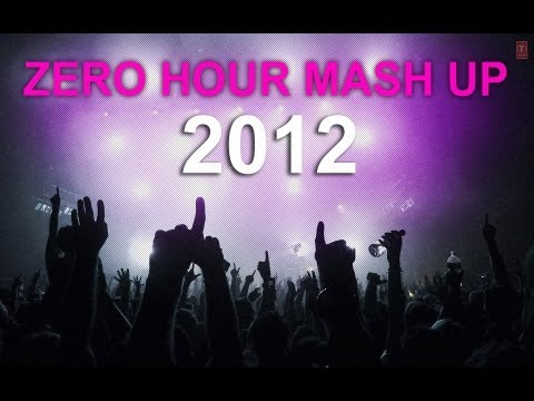 ZERO HOUR MASHUP 2012 FULL VIDEO SONG || Best Of Bollywood