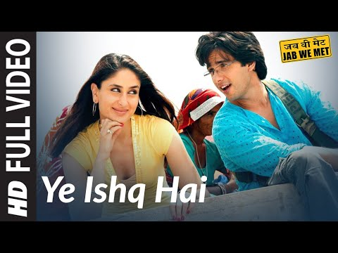 Ye Ishq Hai [Full Song] Jab We Met