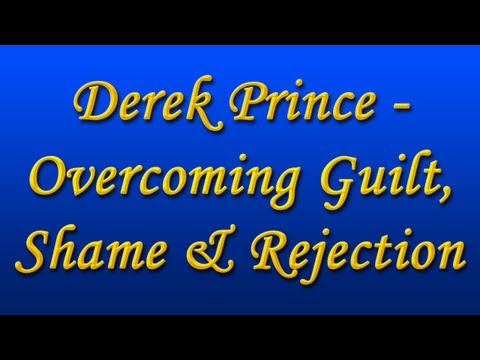 Derek Prince - How to Overcome Guilt, Shame & Rejection