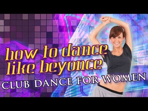 How To Dance Like Beyonce (Club Dance For Women)