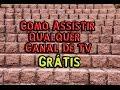 Como assistir qualquer canal de Tv Grátis - Rafael Benitez