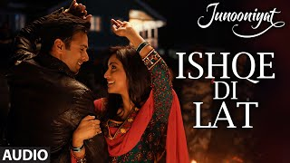 Ishqe Di Lat Full Song (Audio) from Junooniyat Movie | Pulkit Samrat, Yami Gautam