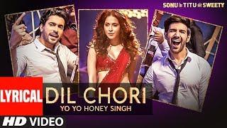 Yo Yo Honey Singh: DIL CHORI (Lyrical)  Simar Kaur, Ishers  Hans Raj Hans  Sonu Ke Titu Ki Sweety