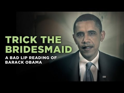 Trick The Bridesmaid — a Bad Lip Reading of Barack Obama
