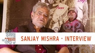 Interview With Sanjay Mishra - Ankhon Dekhi