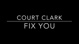 Court Clark - Fix You (Coldplay Cover)