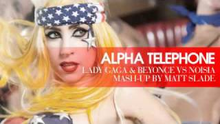 Alpha Telephone - Lady Gaga & Beyonce vs Noisia [Mash Up by Matt Slade]