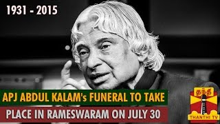 Watch A. P. J. Abdul Kalam's Funeral To Take Place in Rameswaram on July 30 Thanthi tv News 28/Jul/2015 online