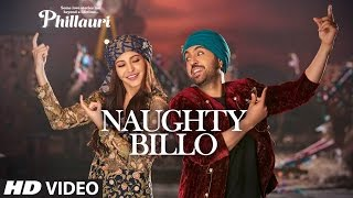 Phillauri : Naughty Billo Video Song