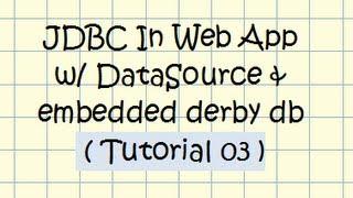 JDBC (w/ DataSource) In Web Application (w/ embedded derby database) - Tutorial 03