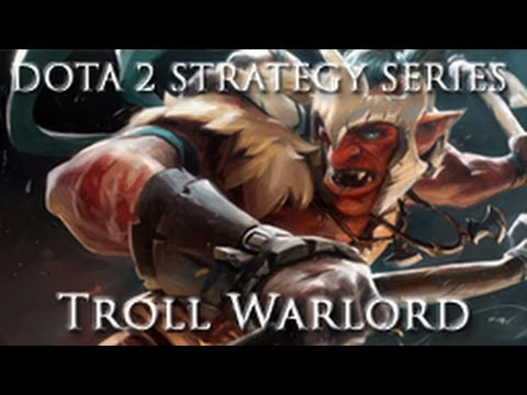 DOTA 2 Strategy Series - Troll Warlord Guide and Commentary