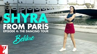 Shyra From Paris | Episode 4: The Dancing Tour | Befikre