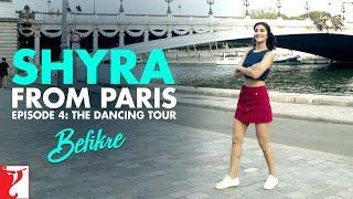 Shyra From Paris | Episode 4: The Dancing Tour | Befikre