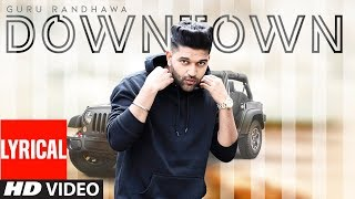 Guru Randhawa: Downtown (Lyrical Video)  Bhushan Kumar  Delbar Arya