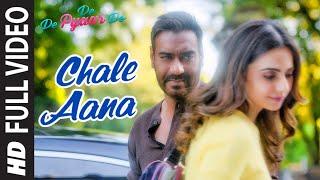 Full Video: CHALE AANA | De De Pyaar De