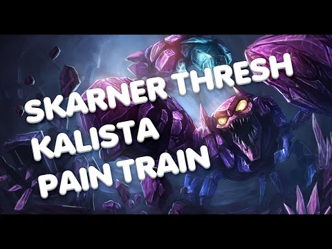 SKARNER THRESH KALISTA PAIN TRAIN