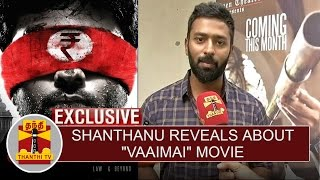 Exclusive: Shanthanu Reveals about
